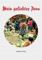 Horst Pfeil: Mein geliebtes Peru
