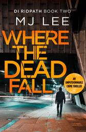 Where The Dead Fall - A completely gripping crime thriller