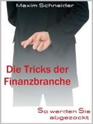 Maxim Schneider: Die Tricks der Finanzbranche ★★★★★