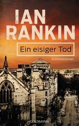 Ein eisiger Tod - Inspector Rebus 7 - Kriminalroman