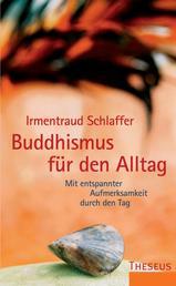 Buddhismus für den Alltag - Mit entspannter Aufmerksamkeit durch den Tag