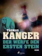 Thomas Kanger: Der werfe den ersten Stein ★★★★