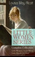 Louisa May Alcott: LITTLE WOMEN SERIES – Complete Collection: Little Women, Good Wives, Little Men & Jo's Boys