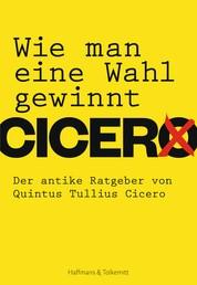 Wie man eine Wahl gewinnt - Der antike Ratgeber von Quintus Tullius Cicero