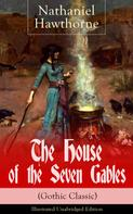 """Nathaniel Hawthorne: The House of the Seven Gables (Gothic Classic) - Illustrated Unabridged Edition: Historical Novel about Salem Witch Trials from the Renowned American Author of """"The Scarlet Letter"""" and """"Twice-Told Tales"""" with Biography"""