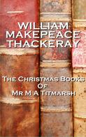 William Makepeace Thackeray: The Christmas Books Of Mr M A Titmarsh