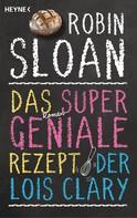 Robin Sloan: Das supergeniale Rezept der Lois Clary ★★★★
