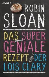 Das supergeniale Rezept der Lois Clary - Roman