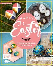Happy Easter – Die besten Eier zur Osterfeier - Bemalen, färben und mehr – Mit Deko- und Handletteringideen