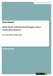 Mark Aurel: Selbstbetrachtungen eines römischen Kaisers - Der kaiserliche Philosoph