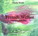 Claudia Wendt: Fremde Welten
