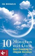 Ina Michaelis: 10 Minuten mit Gott