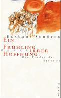 Erasmus Schöfer: Ein Frühling irrer Hoffnung ★★