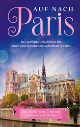 Auf nach Paris: Der perfekte Reiseführer für einen unvergesslichen Aufenthalt in Paris - inkl. Insider-Tipps, Tipps zum Geldsparen und Packliste