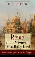 Ida Pfeiffer: Reise einer Wienerin in das Heilige Land - Konstantinopel, Palästina, Ägypten