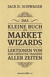 Das kleine Buch der Market Wizards - Lektionen von den größten Tradern aller Zeiten