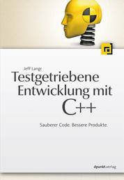 Testgetriebene Entwicklung mit C++ - Sauberer Code. Bessere Produkte.