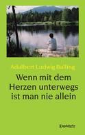 Adalbert Ludwig Balling: Wenn mit dem Herzen unterwegs ist man nie allein
