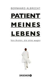 Patient meines Lebens - Von Ärzten, die alles wagen