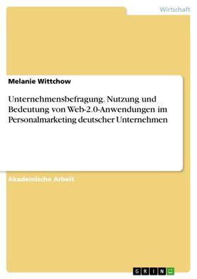 Unternehmensbefragung. Nutzung und Bedeutung von Web-2.0-Anwendungen im Personalmarketing deutscher Unternehmen