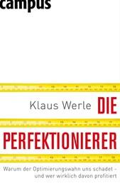 Die Perfektionierer - Warum der Optimierungswahn uns schadet - und wer wirklich davon profitiert