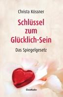 Christa Kössner: Schlüssel zum Glücklich-Sein ★★★★