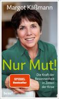 Margot Käßmann: Nur Mut! - Die Kraft der Besonnenheit in Zeiten der Krise ★★★★