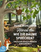 Peter Wohlleben: Hörst du, wie die Bäume sprechen?
