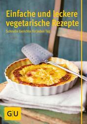 Einfache und leckere vegetarische Rezepte - schnelle Gerichte für jeden Tag