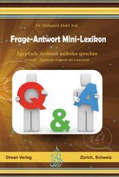 Frage-Antwort Mini-Lexikon - Ägyptisch-Arabisch mühelos sprechen Deutsch - Ägyptisch-Arabisch mit Lautschrift