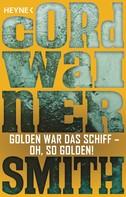 Cordwainer Smith: Golden war das Schiff – oh, so golden! - ★★★★