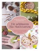 Sabrina Mauerhofer: Die schönsten Bio-Motivtorten ★★★★