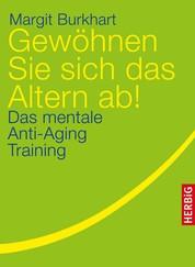 Gewöhnen Sie sich das Altern ab! - Das mentale Anti-Aging Training