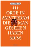 Thomas Fuchs: 111 Orte in Amsterdam, die man gesehen haben muss ★★★