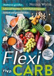 Flexi-Carb - Mediterran genießen, Lebensstil beachten – Kohlenhydrate anpassen, schlank und gesund bleiben