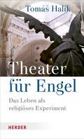 Prof. Tomás Halík: Theater für Engel