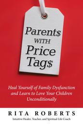 Parents with Price Tags - Heal Yourself of Family Dysfunction and Love Your Children Unconditionally