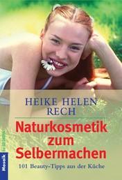 Naturkosmetik zum Selbermachen - 101 Beauty-Tipps aus der Küche