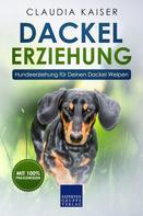 Claudia Kaiser: Dackel Erziehung - Hundeerziehung für Deinen Dackel Welpen (Teckel)