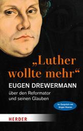 """""""Luther wollte mehr"""" - Der Reformator und sein Glaube"""