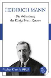 Die Vollendung des Königs Henri Quatre - Roman