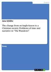 "The change from an Anglo-Saxon to a Christian society. Problems of time and narrative in ""The Wanderer"""