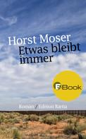 Horst Moser: Etwas bleibt immer