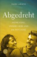 Mark Lukach: Abgedreht - Meine Frau, unsere Liebe und die Psychose ★★★