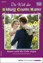 Die Welt der Hedwig Courths-Mahler 476 - Liebesroman - Immer wird die Liebe siegen