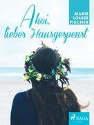 Marie Louise Fischer: Ahoi, liebes Hausgespenst ★★★★
