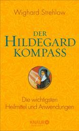Der Hildegard-Kompass - Die wichtigsten Heilmittel und Anwendungen