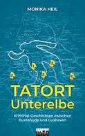 Monika Heil: Tatort Unterelbe: Kriminal-Geschichten zwischen Buxtehude und Cuxhaven ★★★★