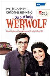Du bist kein Werwolf - Eine Gebrauchsanweisung für die Pubertät