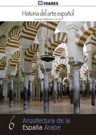 Ernesto Ballesteros Arranz: Arquitectura de la España Árabe